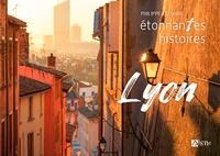 Muriel Lemaire et Philippe Lemaire - Etonnantes histoires de Lyon.
