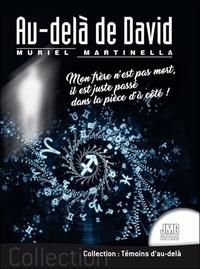 Muriel Martinella - Au-delà de David - Mon frère n'est pas mort, il est juste passé dans la pièce d'à côté !.