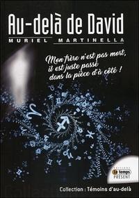 Muriel Martinella - Au-delà de David - Mon frère n'est pas mort, il est juste passé dans la pièce d'à coté !.