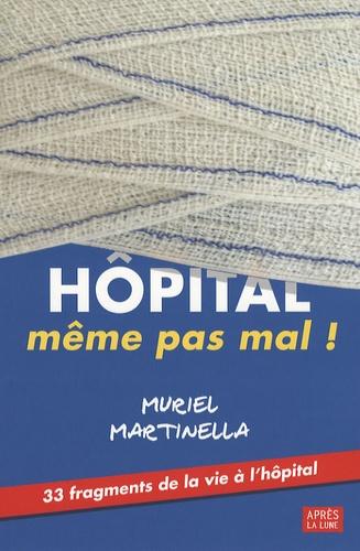 Muriel Martinella - Hôpital, même pas mal !.