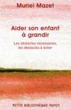 Muriel Mazet - Aider son enfant à grandir - Les obstacles nécessaires, les obstacles à éviter.