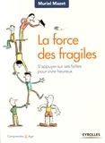 Muriel Mazet - La force des fragiles - S'appuyer sur ses failles pour vivre heureux.