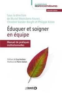 Muriel Meynckens-Fourez et Christine Vander Borght - Eduquer et soigner en équipe - Manuel de pratiques institutionnelles.