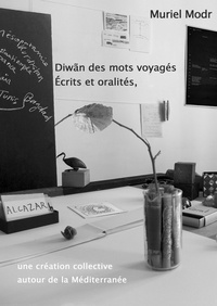 Muriel Modr - Diwãn des mots voyagés 3 : Diwãn des mots voyagés. Ecrits et oralités, une création collective autour de la Méditerranée.