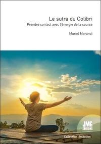 Muriel Morandi - Le sutra du Colibri - Prendre contact avec l'énergie de la source.