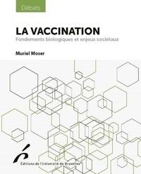 Muriel Moser - La vaccination - Fondements biologiques et enjeux sociétaux.