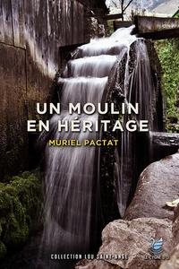 Muriel Pactat - Un moulin en héritage.