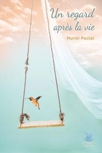 Muriel Pactat - Un regard après la vie.