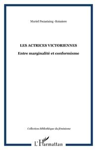 Muriel Pécastaing-Boissière - Les actrices victoriennes entre marginalité et conformisme.