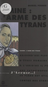 Muriel Pernin et Charlotte Ruffault - Famine : l'arme des tyrans.