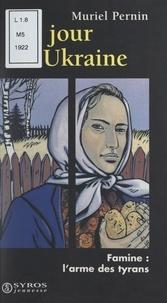 Muriel Pernin et Marie-Agnès Combesque - Un jour en Ukraine - Famine, l'arme des tyrans.