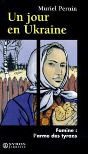 Muriel Pernin - Un jour en Ukraine - Famine, l'arme des tyrans.
