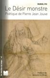 Muriel Pic - Le désir monstre - Poétique de Pierre Jean Jouve.