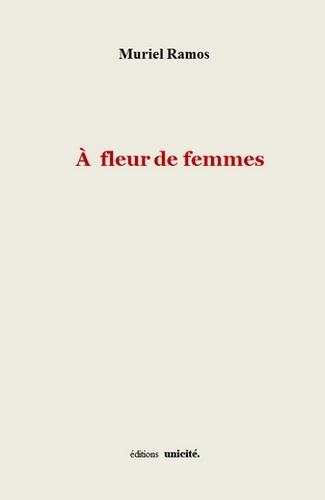 Muriel Ramos - A fleur de femmes.