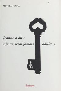 """Muriel Rigal - Jeanne a dit """"Je ne serai jamais adulte""""."""