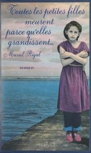 Muriel Rigal et Jean-Luc Maxence - Toutes les petites filles meurent parce qu'elles grandissent.