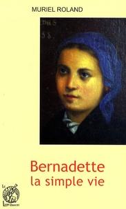 Muriel Roland - Bernadette, la simple vie.
