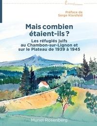 Muriel Rosenberg - Mais combien étaient-ils ? - Les réfugiés juifs au Chambon-sur-Lignon et sur le Plateau de 1939 à 1945.