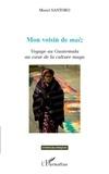 Muriel Santoro - Mon voisin de maiz - Voyage au Guatemala au coeur de la culture maya.