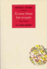 Muriel Spark - Et nous étions fort occupés - Edition bilingue français-anglais.