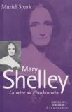 Muriel Spark et Leo Dilé - Mary Shelley - La mère de Frankenstein.