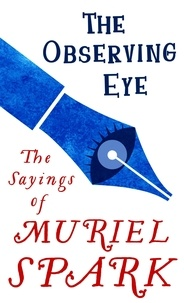 Muriel Spark et Penelope Jardine - The Observing Eye - The Sayings of Muriel Spark.