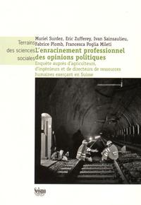 Muriel Surdez et Eric Zufferey - L'enracinement professionnel des opinions politiques - Enquête auprès d'agriculteurs, d'ingénieurs et de directeurs de ressources humaines exerçant en Suisse.