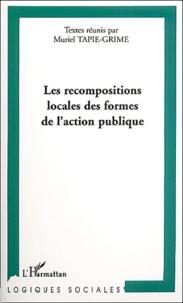 Muriel Tapie-Grime et  Collectif - Les recompositions locales des formes de l'action publique.