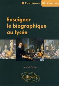 Muriel Tenne - Enseigner le biographique au lycée.