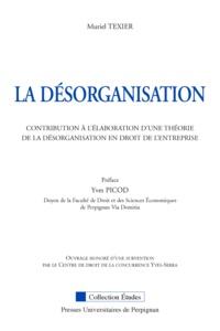 Muriel Texier - La désorganisation - Contribution à l'élaboration d'une théorie de la désorganisation en droit de l'entreprise.