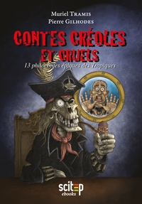 Muriel Tramis - Contes créoles et cruels - 13 philocontes épiques des Tropiques.