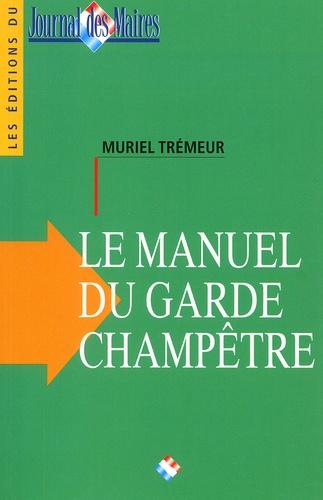 Muriel Trémeur - Le manuel du garde champêtre communal et intercommunal.