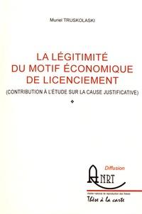 Muriel Truskolaski - La légitimité du motif économique de licenciement - Contribution à l'étude sur la cause justificative.