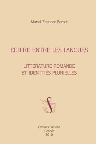 Muriel Zeender Berset - Ecrire entre les langues - Littérature romande et identités plurielles.
