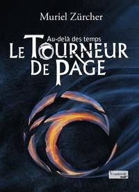 Muriel Zürcher - Le tourneur de page Tome 3 : Au-delà des temps.