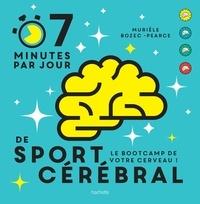 Murièle Bozec-Pearce - 7 minutes de sport cérébral par jour - Le programme quotidien pour muscler vos neurones.