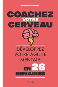 Murièle Bozec-Pearce - Coachez votre cerveau - Développez votre agilité mentale en 26 semaines.