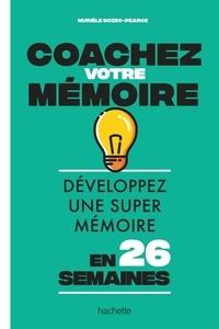 Coachez votre mémoire- Développez une super mémoire en 26 semaines - Murièle Bozec-Pearce |