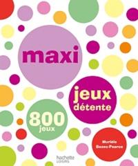 Murièle Bozec-Pearce - Maxi jeux détente - 800 jeux.