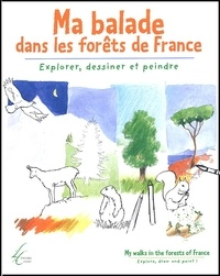 Ma balade dans les forêts de France : My walks in the forests of France. Explorer, dessiner et peindre : Explore, draw and paint!.pdf