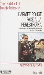 Murielle Delaporte et Thierry Malleret - L'Armée rouge face à la Perestroïka - Le système militaire soviétique à l'heure de Gorbatchev.