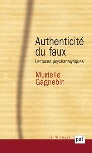 Murielle Gagnebin - Authenticité du faux - Lectures psychanlytiques.