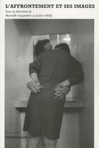 Murielle Gagnebin et Julien Milly - L'affrontement et ses images.