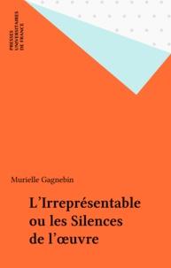Murielle Gagnebin - L'Irreprésentable - Ou les Silences de l'oeuvre.