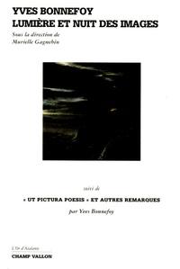 Murielle Gagnebin - Yves Bonnefoy - Lumière et nuit des images suivi de Ut pictura poesis et autres remarques.