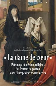 """Murielle Gaude-Ferragu et Cécile Vincent-Cassy - """"La dame de coeur"""" - Patronage et mécénat religieux des femmes de pouvoir dans l'Europe des XIVe-XVIIe siècles."""
