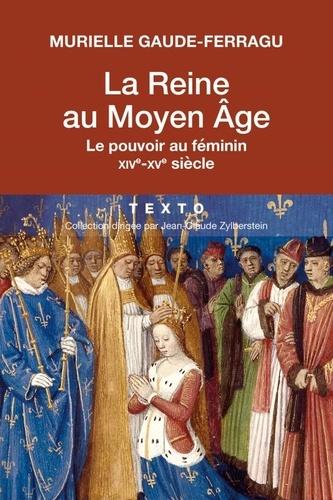 La reine au Moyen-Âge. Le pouvoir au féminin XIVe-XVe siècle