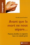 Murielle Jacquet-Smailovic - Avant que la mort ne nous sépare... - Patients, familles et soignants face à la maladie grave.