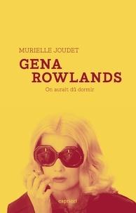 Murielle Joudet - Gena Rowlands - On aurait dû dormir.