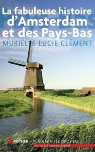 Murielle Lucie Clément - La fabuleuse histoire d'Amsterdam et des Pays-Bas.